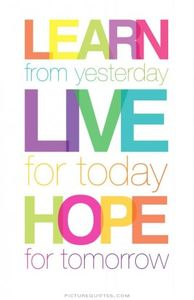 1751294352-learn-from-yesterday-live-for-today-hope-for-tomorrow-quote-1